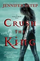Crush The King 3 A Crown Of Shards Novel, 3 By Estep, Jennifer Book The Fast