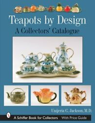 Teapots By Design Schiffer Book For Collectors... By Unjeria C. Jack Hardback