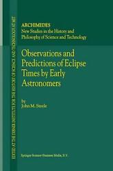 Observations And Predictions Of Eclipse Times By Early Astronomers By J.m. Steel