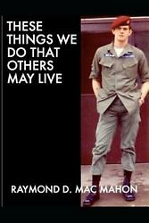 These Things We Do That Others May Live By Raymond D. Mac Mahon English Paperb