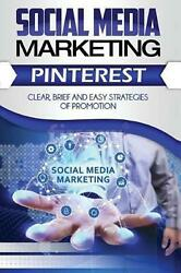 Social Media Marketing: Pinterest. Clean Brief and Easy Strategies of Prmotion