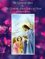 The Catholic Child And The Catholic Child Goes To Mass Coloring Book By St Jerome