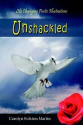 Unshackled Life Changing Poetic Illustrations By Carolyn Folston Martin Englis