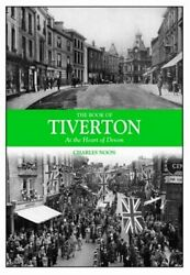 The Book Of Tiverton At The Heart Of Devon By Noon, Charles Hardback Book The