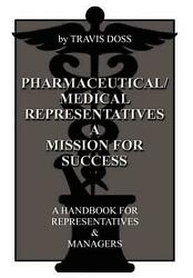 Pharmaceutical/medical Representatives A Mission For Success A Handbook For Rep