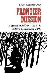 Frontier Mission A History Of Religion West Of The Southern Appalachians To 186
