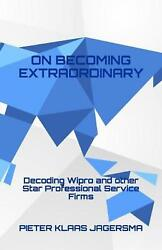 On Becoming Extraordinary Decoding Wipro And Other Star Professional Service Fi