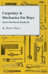 Carpentry And Mechanics For Boys Up-to-the-minute Handicraft By A. Neely Hall En