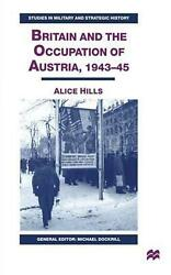 Britain And The Occupation Of Austria 1943-45 By A. Hills English Paperback B