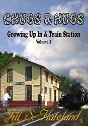Chugs And Hugs Growing Up In A Train Station Volume 2 By Jill Flateland Englis