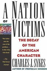 A Nation Of Victims The Decay Of The American Character By Charles J. Sykes En
