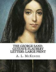 The George Sand-gustave Flaubert Letters Large Print By A.l. Mckenzie English