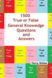 1500 True Or False General Knowledge Quiz Questions And Answers By Dolan Terry