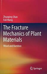 The Fracture Mechanics Of Plant Materials Wood And Bamboo By Wang, Fuli Book