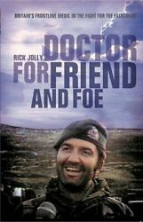 Doctor For Friend And Foe Britain's Frontline Medic In The Fi... By Jolly, Rick