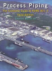 Process Piping The Complete Guide To Asme B31.3 By Becht, Charles Hardback The