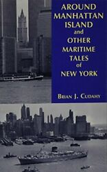 Around Manhattan Island And Other Tales Of Maritime New York By Cudahy New