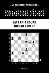 500 Exercices Dand039echecs Mat En 6 Coups Niveau Expert By Chess Akt French Free
