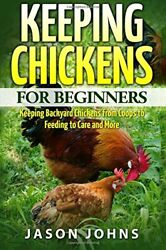 Keeping Chickens For Beginners: Keeping Backyard Chickens Fro... by Johns Jason