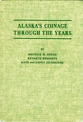 Alaskaand039s Coinage Through The Years / Gold And Tokens / Signed Ken Bressett