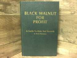 Black Walnut For Profit [a Guide To Risks And Rewards] By Thompson Bruce S S.n