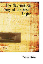 The Mathematical Theory Of The Steam Engine By Baker, Thomas