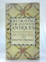 Decorating For And With Antiques. Ethel Hall Bjerkoe - Undated Id89151