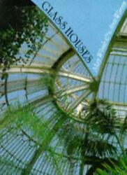 Glass Houses A History Of Greenhouses, Orangeries And Conservatories By Mary W