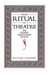 From Ritual To Theatre The Human Seriousness Of Play [paj Books] , Turner, Vict