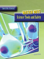 Watch Out Science Tools And Safety How To Be A Scientist By Glass, Susan