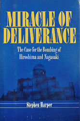 Miracle Of Deliverance The Case For The Bombing Of Hiroshima And Nagasaki...