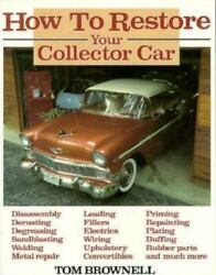 How To Restore Your Collector Car By Tom Brownell 1984 Paperback