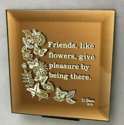 DACRA Mirror 4X4quot; Sign: Friends like Flowers give Pleasure by Being there
