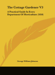 The Cottage Gardener V3: A Practical Guide in Every Department of Horticulture