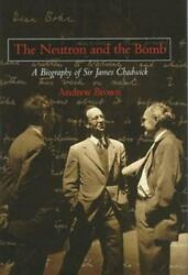 The Neutron And The Bomb A Biography Of Sir James Chadwick By Andrew Brown...