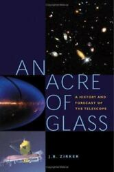 An Acre Of Glass A History And Forecast Of The Telescope, Zirker, J. B., Good H