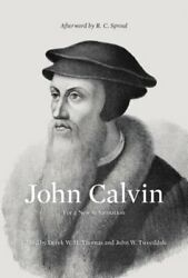 John Calvin: For a New Reformation by Derek Thomas: New $27.84