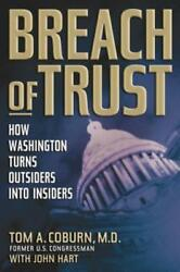 Breach Of Trust How Washington Turns Outsiders Into Insiders By Coburn Used