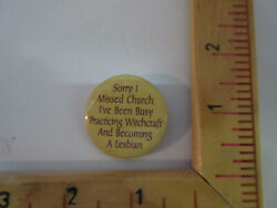 Feminism Copyrighted, Sorry I Missed Church...been Busy Witchy Pinback, Badge