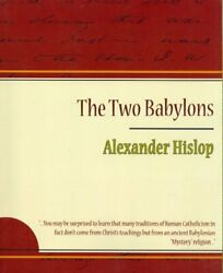 Two Babylons Or The Papal Worship Popular Edition Paperback By Hislop Ale...