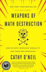 Weapons of Math Destruction : How Big Data Increases Inequality and Threatens...