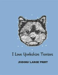 I Love Yorkshire Terriers: 100 Easy Puzzles Save A Life Adopt A Dog Brand Ne...