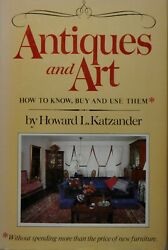 Antiques And Art How To Know, Buy And Use Them - Katzar