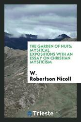 The garden of nuts: mystical expositions with an essay on Chri...