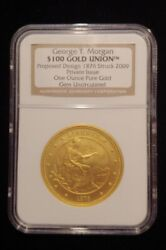 1876 George T Morgan 100 Gold Union 1 Oz.pure .999 Gold Gem Uncirculated Ngc