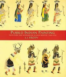 Pueblo Indian Painting Tradition And Modernism In New Mexico, 1900-1930 By Brody