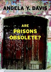 Are Prisons Obsolete ? by angela davis