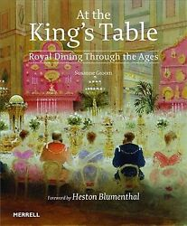 At The Kingand039s Table Royal Dining Through The Ages Hardcover By Groom Susa...