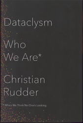 Dataclysm - Who We Are When We Think No Oneand039s Looking By Christian Rudder