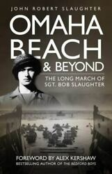 Omaha Beach and Beyond: The Long March of Sergeant Bob Slaughter Slaughter Joh $14.94